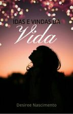 Idas e vindas da Vida by DesireeNascimento