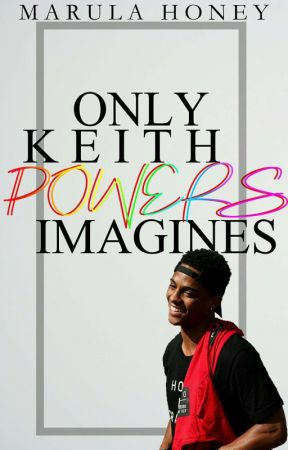 Only Keith Powers Imagines by MarulaHoney
