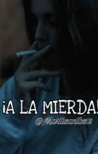 ¡A La Mierda!  (EN EDICIÓN Y PAUSADA) by MartuSantos12