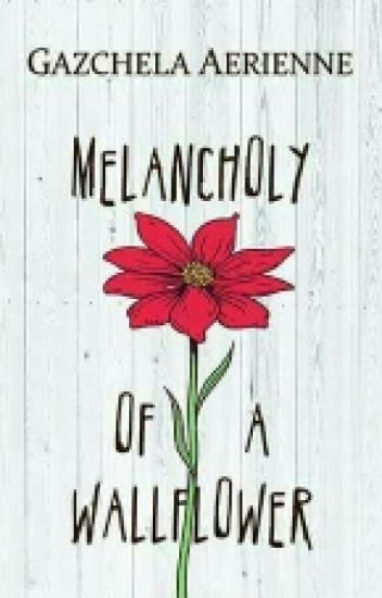 MELANCHOLY OF A WALLFLOWER (Completed and published under PPC RebFiction)