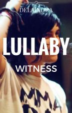 Lullaby - Witness by delainora