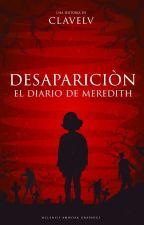 Desaparición, el diario de Meredith |PRÓXIMAMENTE| by ClavelV