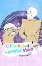 Cliche School Love ~ Aɴoтнer Sтory ~ by AcidLafay