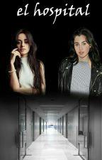 El Hospital [Camren] by CamrenMoon_