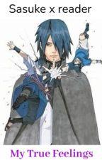 My True Feelings (Sasuke X reader) by ayameuchiha123