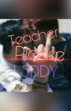 Teacher,please | L3DDY by nina_oficial3