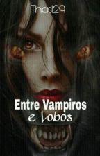 Entre Vampiros e Lobos.❤ [Parada por Tempo Indeterminado]. by Thas129
