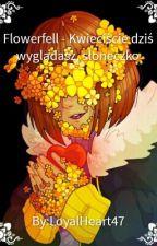 Kwieciście dziś wyglądasz, słoneczko [Flowerfell] by LoyalHeart47