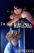 I'm not like you , Marinette [ Short Story ]  by kamcaxxx