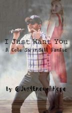 I Just Want You (Cole Swindell Fanfiction) by JustEnoughHope