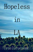Hopeless In LA (Sequel to Bring Us Back) (Set It Off Fanfiction) by CruelGruesome