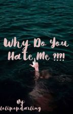 Why do you hate me ?!?!  by lolipopdarling