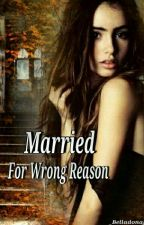 Married For Wrong Reason by belladonagirl