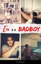 Eu e o Badboy! by Everhazel