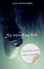 Na wysokiej fali // WOLNO PISANE by Markiza8896