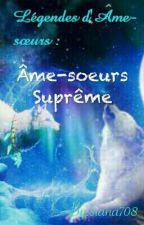 Légendes d'Âme-sœurs tome 1: les âme-sœur suprêmes by siana708