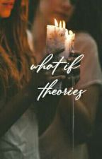What If Theories by calumisapizza