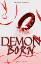 The Blood Bracelets #2: Demon Born by SJ_Holder