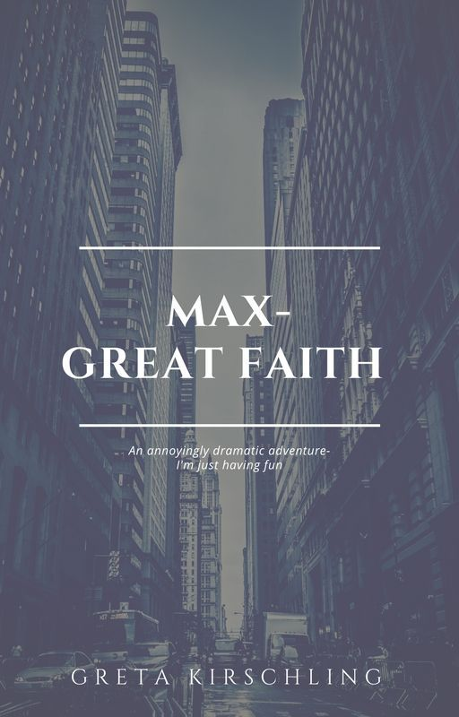 Max-Great faith by Gretakirsch14