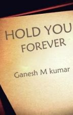 Hold You Forever by GaneshMKumar