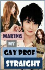 (MMGPS) Making My Gay Prof. Straight [UNDER REVISION] by OhHyumie