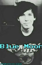 Blue Moon (Phil Lester x Reader) by mt2whateverland