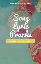 Song Lyric Pranks by joannerodriguez545