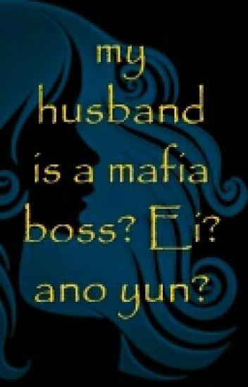 my husband is a mafia boss? Ei? ano yun?