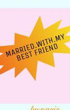 Married With My Pervert BestFriend by Earned-it_jikook