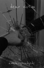 Dear Victim  ✔️ by madsclifford