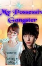 My Possessive Gangster (ON-HOLD) by YngridMontreal