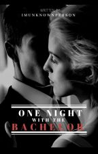 One Night with the Bachelor (NOT EDITED) by imunknownperson