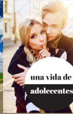 una vida de adolecentes by dianamarcela24