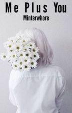 Me Plus You // Miniminter Fanfiction by minterwhore