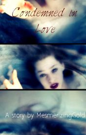 Condemned in Love by MesmerizingGold