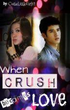 When CRUSH becomes LOVE...♥ [fin] by CutieLittleGirl12