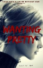 Wanting Pretty (On Hold Until Other Books Are Finished) by coolcatAFP