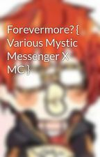 Forevermore? { Various Mystic Messenger X MC } by PhD_Pepper