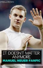 It doesn't matter anymore - Manuel Neuer Mini Series [COMPLETE] by footballcrown