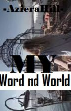My Word nd World by AzieraHill_wita