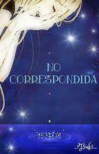 """""""No Correspondida"""" by TsukiCn"""