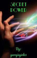 Secret Power (re-written) by georgiegirl03  by georgiegirl03