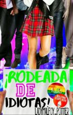 ¡Rodeada de Idiotas! || Idiota2 || by LadyMalfoy_Potter