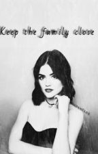 Keep The Family Close (Book #5) by anonymousxella