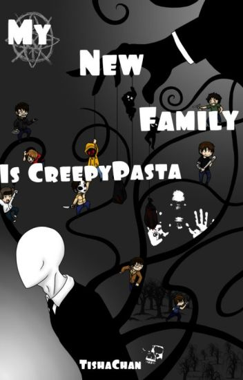 My new family is CreepyPasta