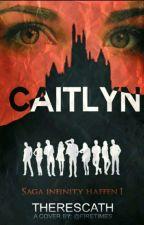 Caitlyn [Narrado] [Saga Infinity Hafen: I] by ThereSCath