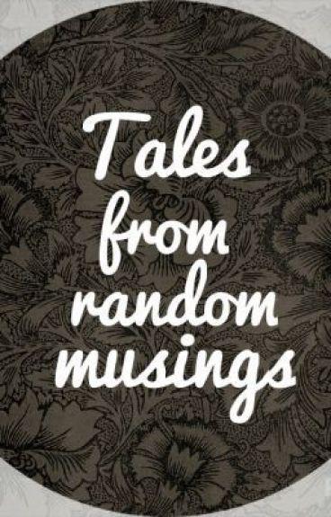 Tales from Random Musings. by Stellar_Riot