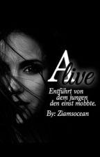 ALIVE [Entführt von dem Jungen den ich einst Mobbte] 1D by ziamsocean