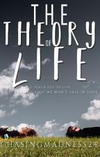 The Theory Of Life (Coming Soon) by ChasingMadness24