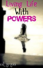 Living Life With Powers by xxLaraxx